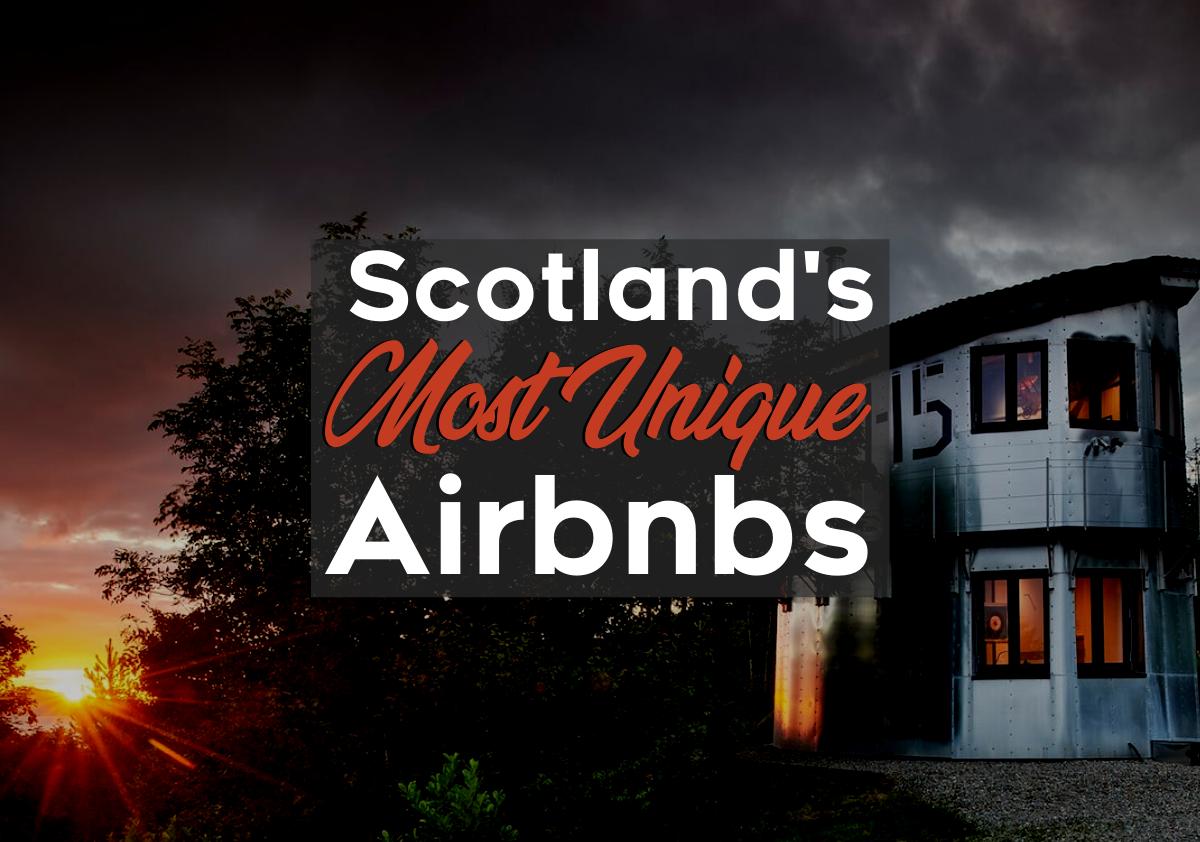 Scotland's Most Unique Airbnbs