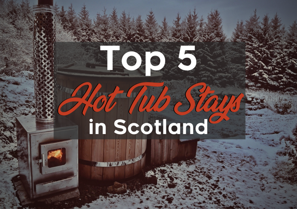 Top 5 Hot Tub Stays in Scotland