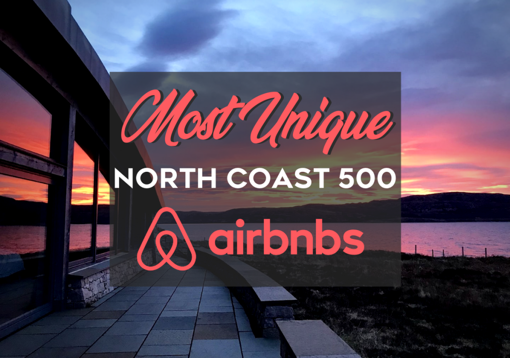 Most Unique North Coast 500 Airbnbs